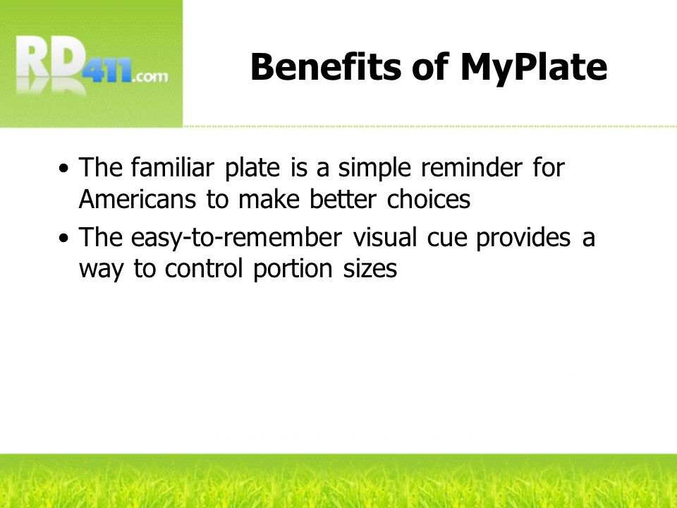 Benefits of MyPlate The familiar plate is a simple reminder for Americans to make better choices.
