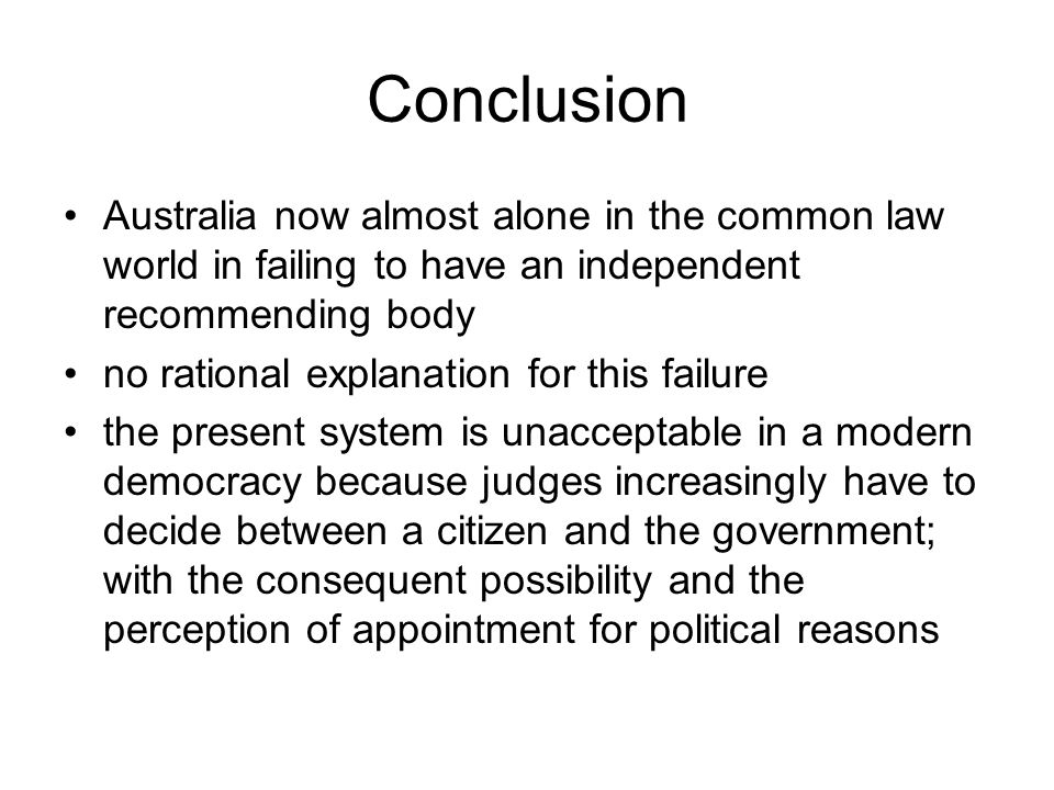 Conclusion Australia now almost alone in the common law world in failing to have an independent recommending body.