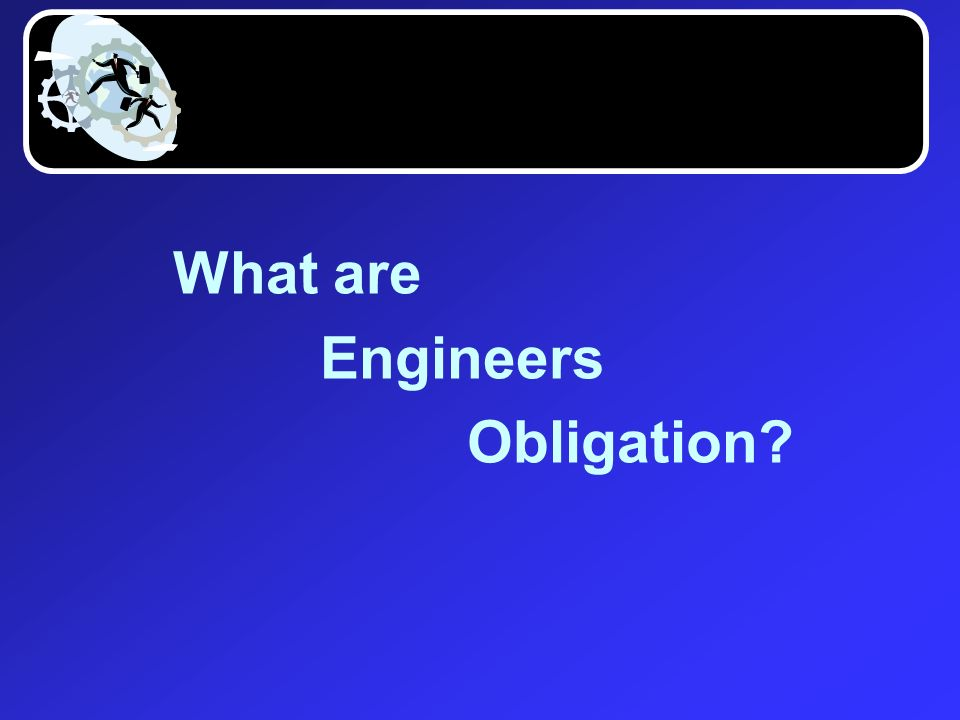 What are Engineers Obligation