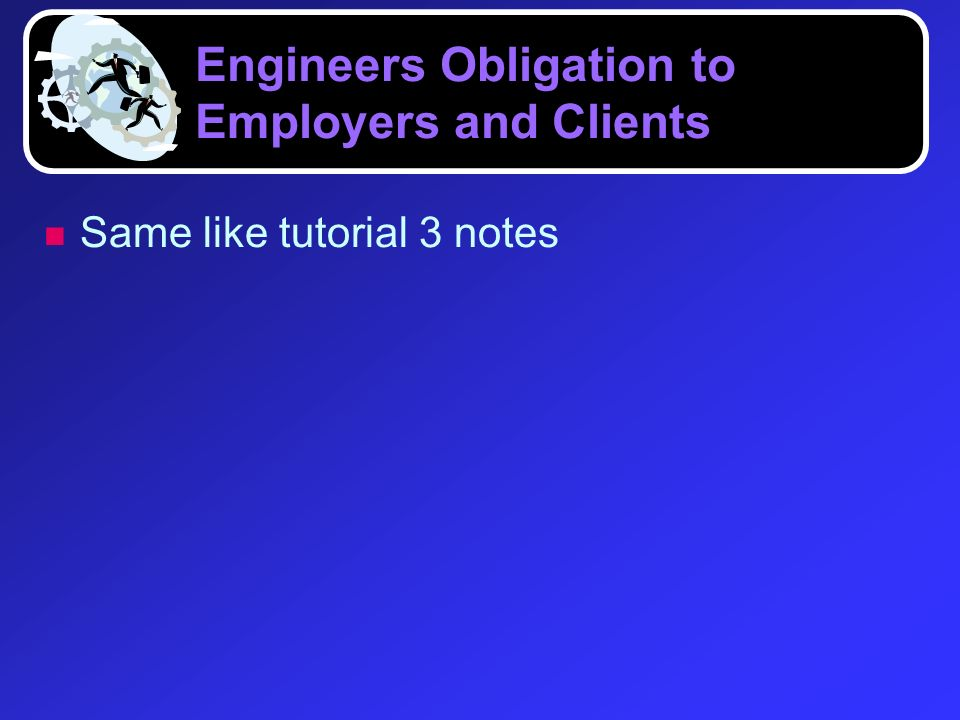 Engineers Obligation to Employers and Clients