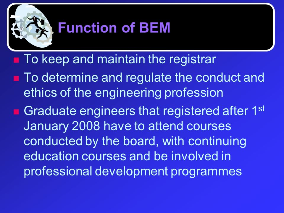 Function of BEM To keep and maintain the registrar