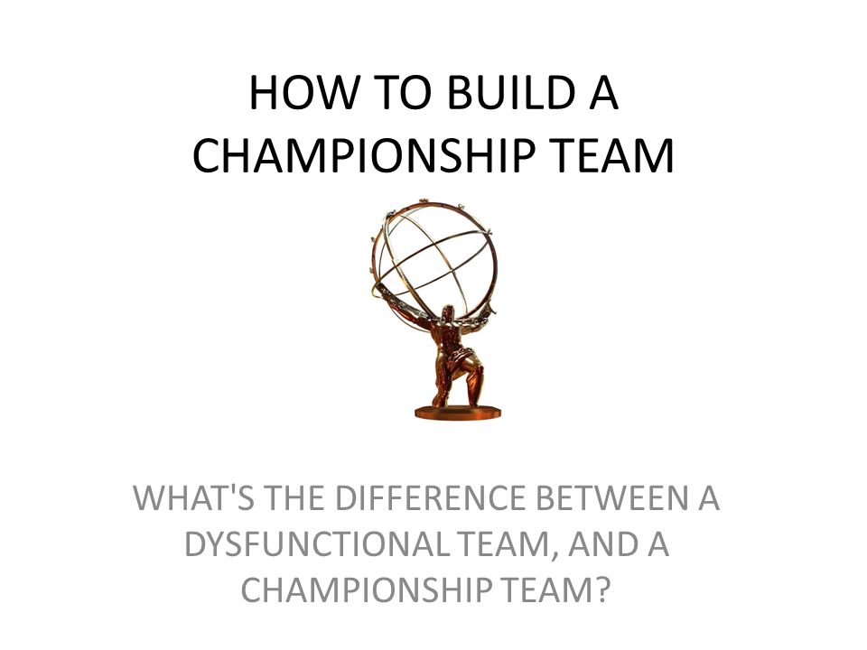 HOW TO BUILD A CHAMPIONSHIP TEAM