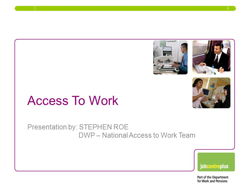 Access To Work Presentation by: STEPHEN ROE