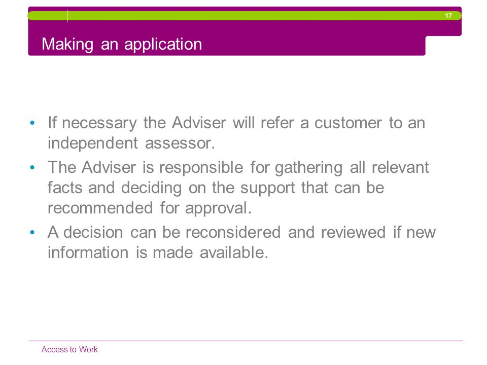 17 Making an application. If necessary the Adviser will refer a customer to an independent assessor.