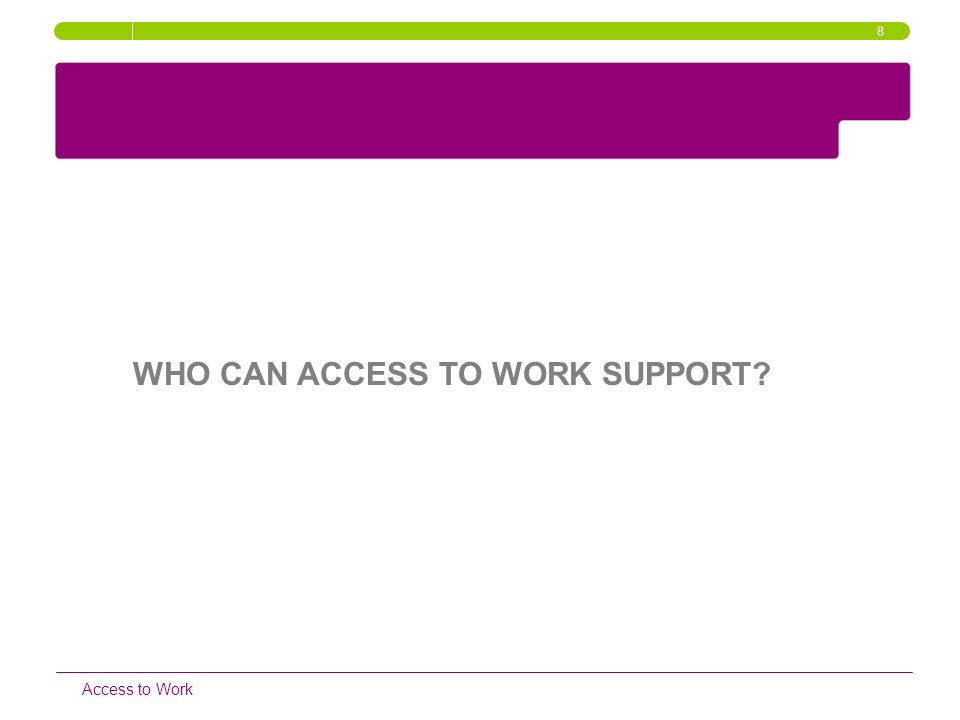 WHO CAN ACCESS TO WORK SUPPORT