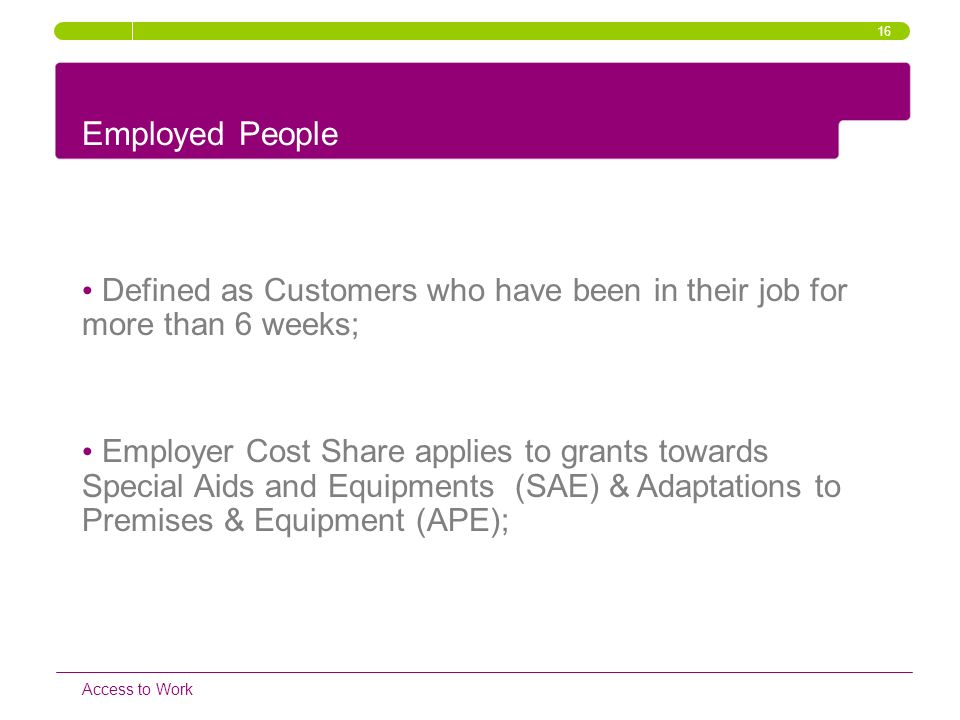 16 Employed People. Defined as Customers who have been in their job for more than 6 weeks;