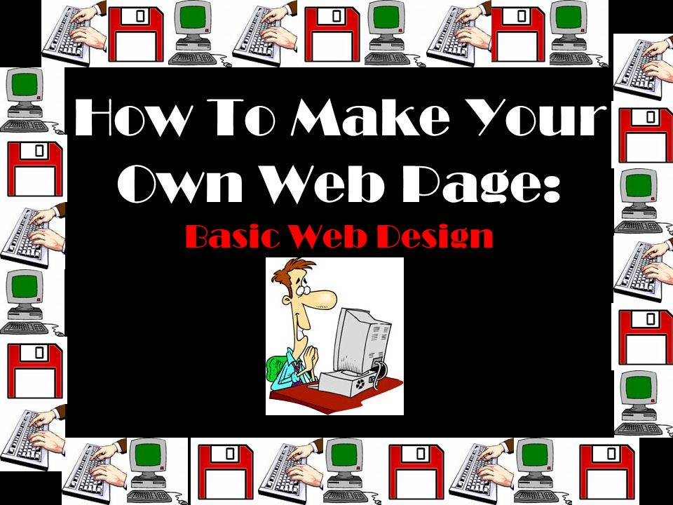 How To Make Your Own Web Page Basic Web Design Ppt