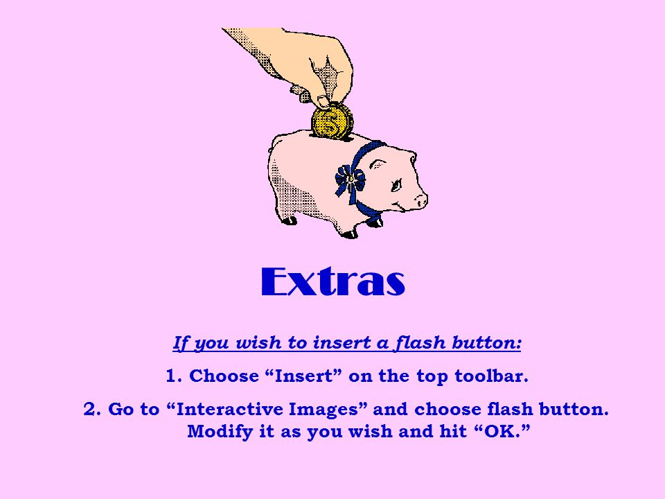Extras If you wish to insert a flash button: