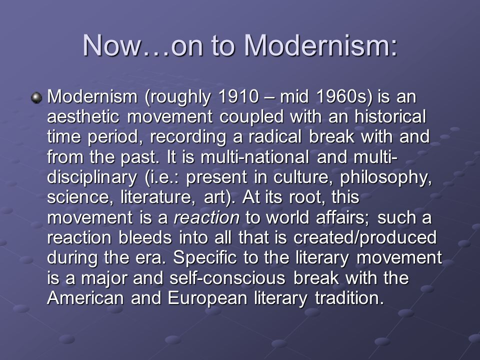 Now…on to Modernism: