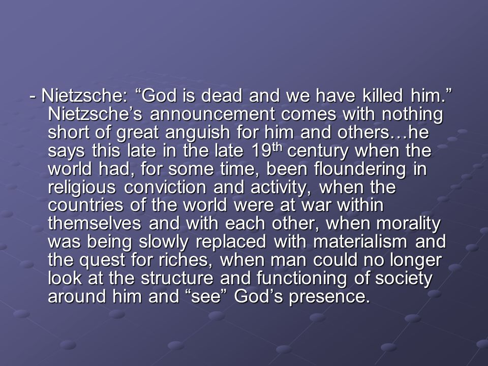 - Nietzsche: God is dead and we have killed him