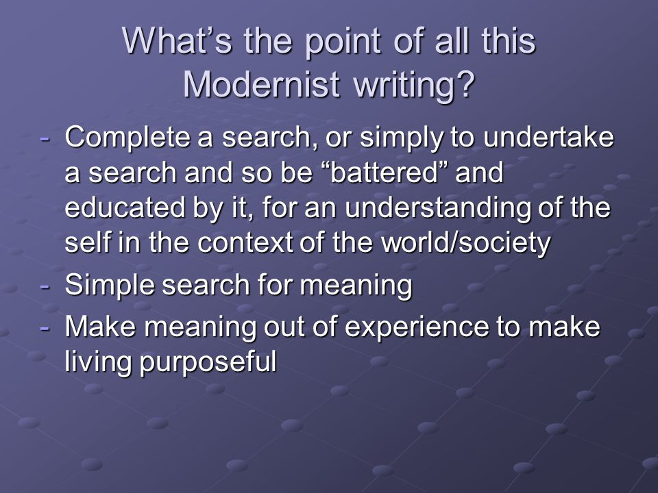 What's the point of all this Modernist writing