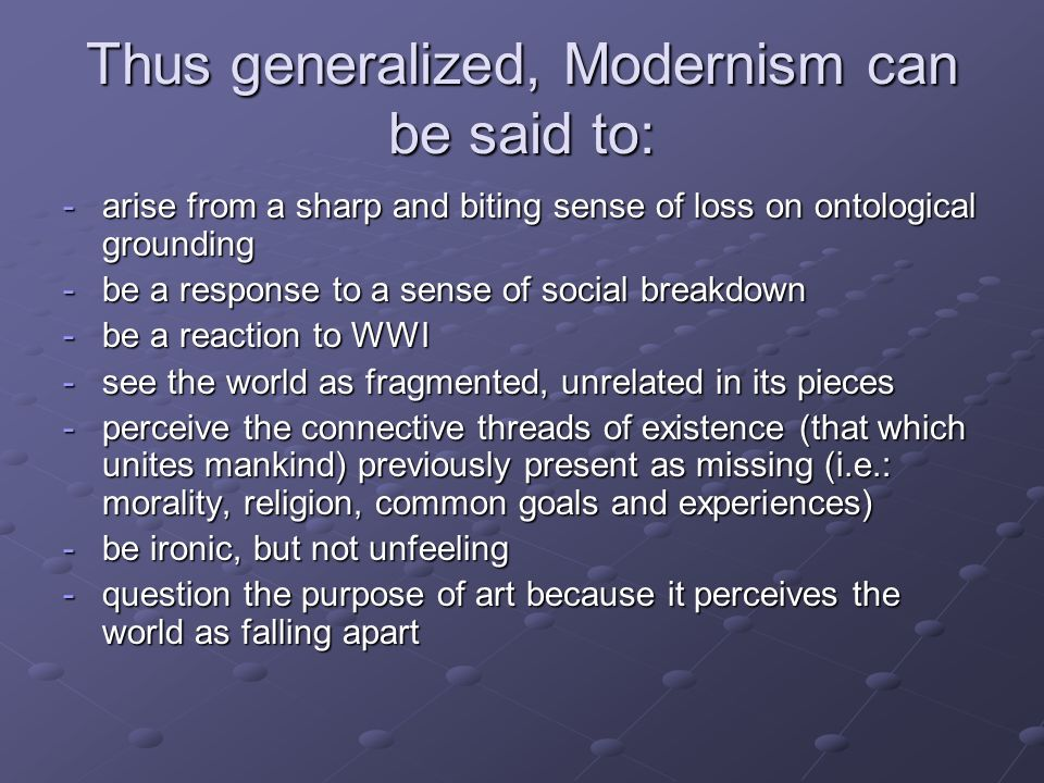 Thus generalized, Modernism can be said to: