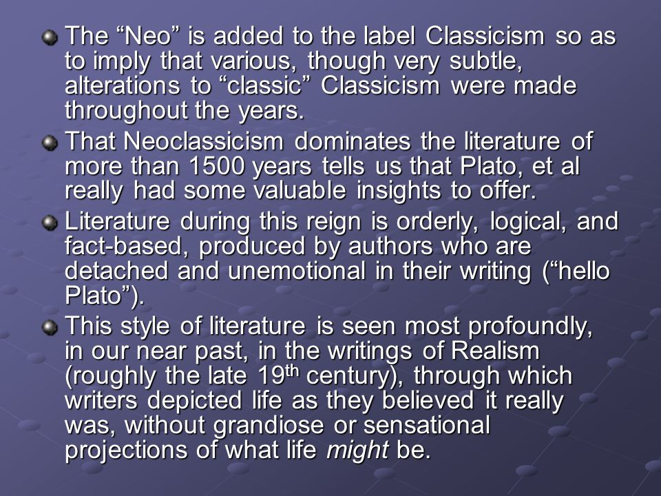 The Neo is added to the label Classicism so as to imply that various, though very subtle, alterations to classic Classicism were made throughout the years.