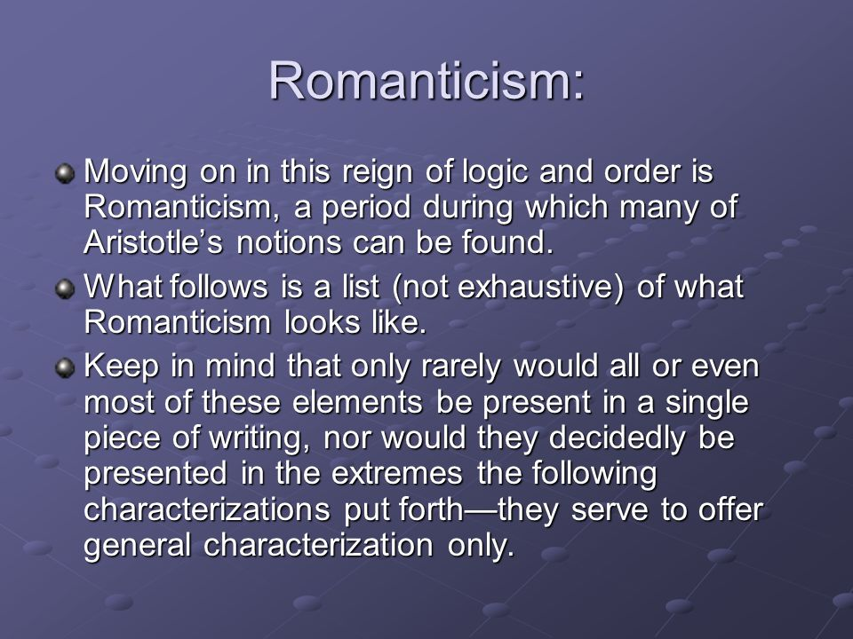 Romanticism: Moving on in this reign of logic and order is Romanticism, a period during which many of Aristotle's notions can be found.