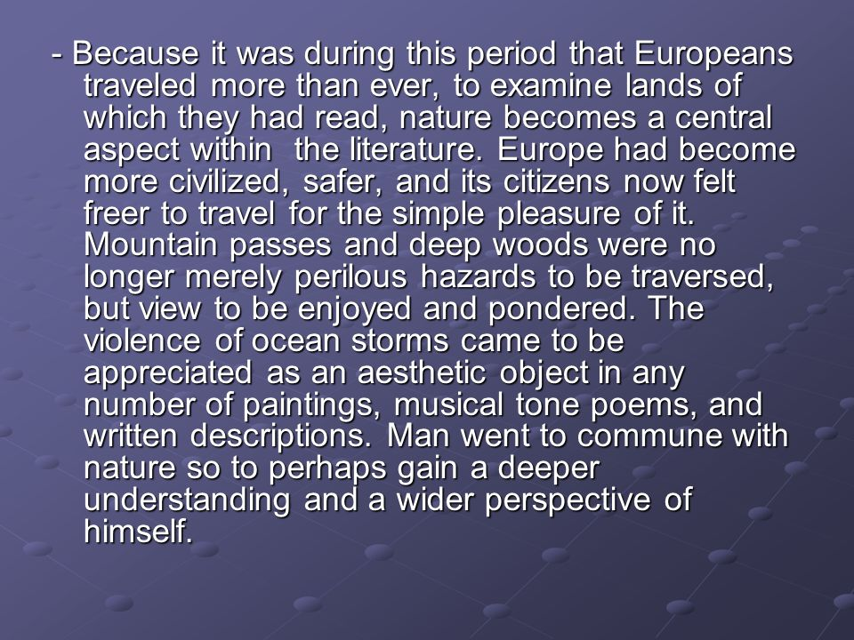 - Because it was during this period that Europeans traveled more than ever, to examine lands of which they had read, nature becomes a central aspect within the literature.