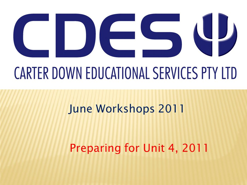 June Workshops 2011 Preparing for Unit 4, 2011