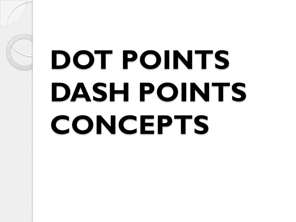 DOT POINTS DASH POINTS CONCEPTS
