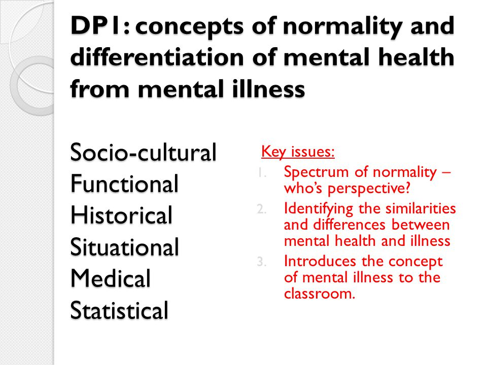 DP1: concepts of normality and differentiation of mental health from mental illness Socio-cultural Functional Historical Situational Medical Statistical