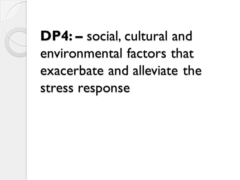 DP4: – social, cultural and environmental factors that exacerbate and alleviate the stress response