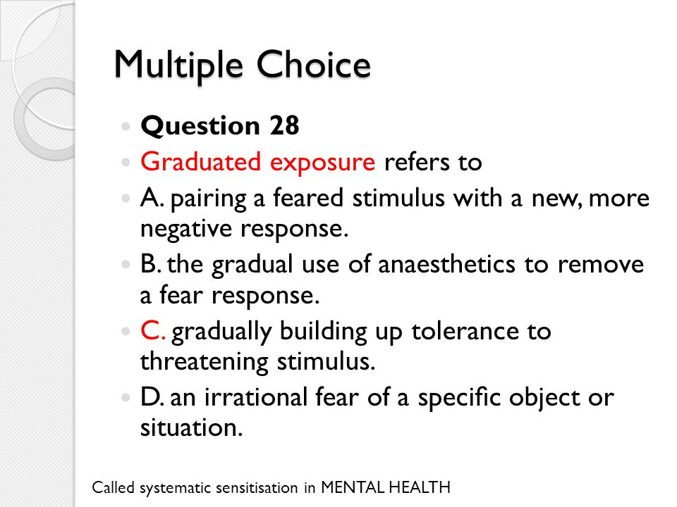 Multiple Choice Question 28 Graduated exposure refers to