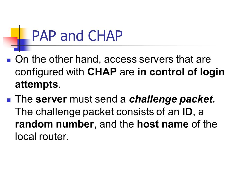 PAP and CHAP On the other hand, access servers that are configured with CHAP are in control of login attempts.