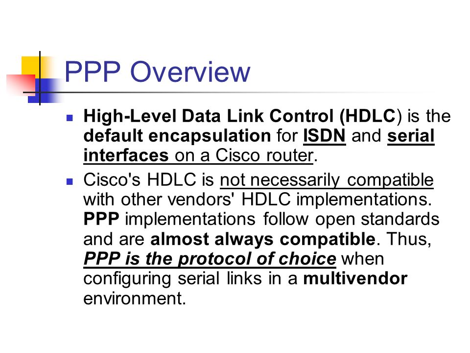 PPP Overview High-Level Data Link Control (HDLC) is the default encapsulation for ISDN and serial interfaces on a Cisco router.