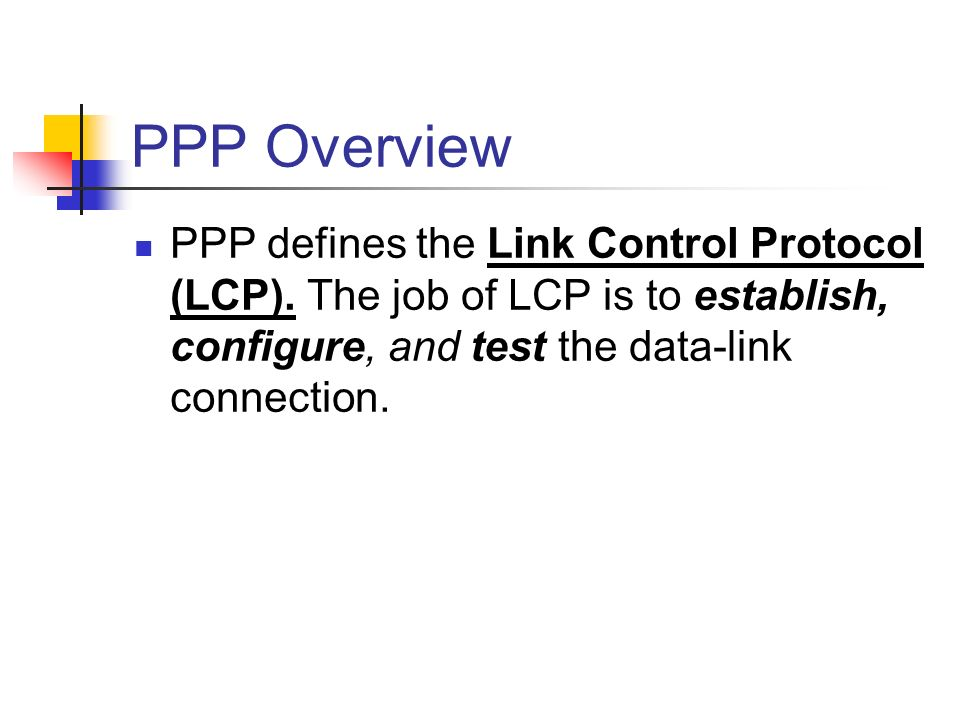 PPP Overview PPP defines the Link Control Protocol (LCP).