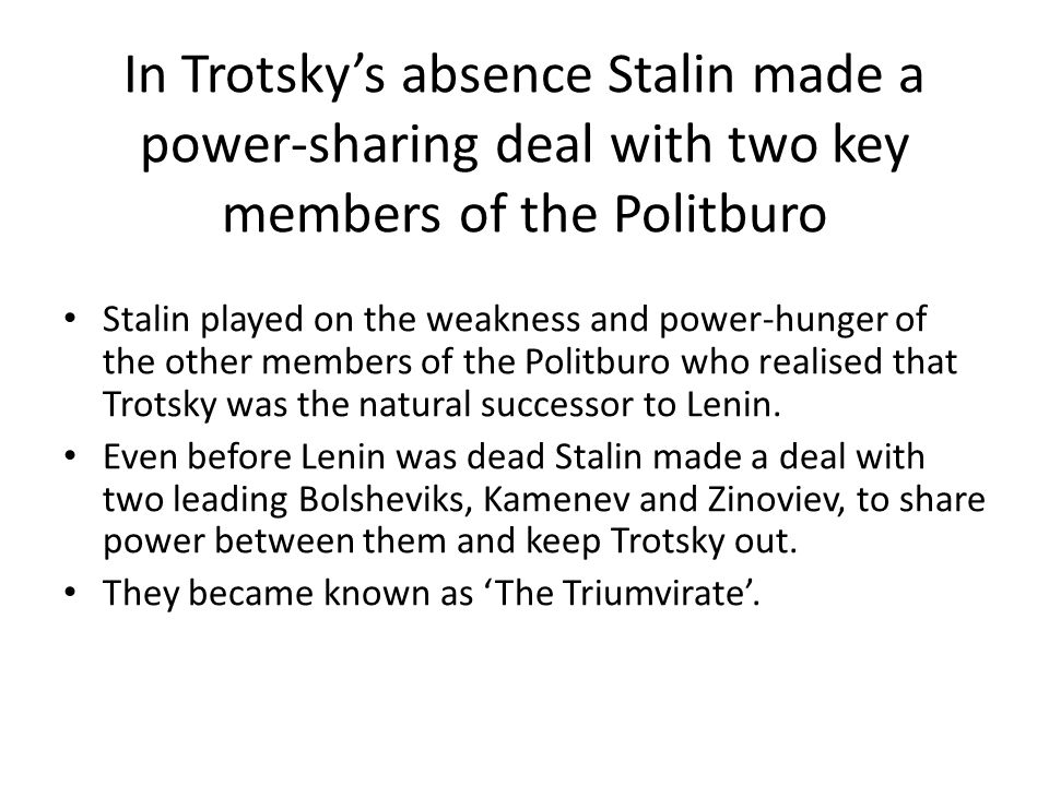 In Trotsky's absence Stalin made a power-sharing deal with two key members of the Politburo