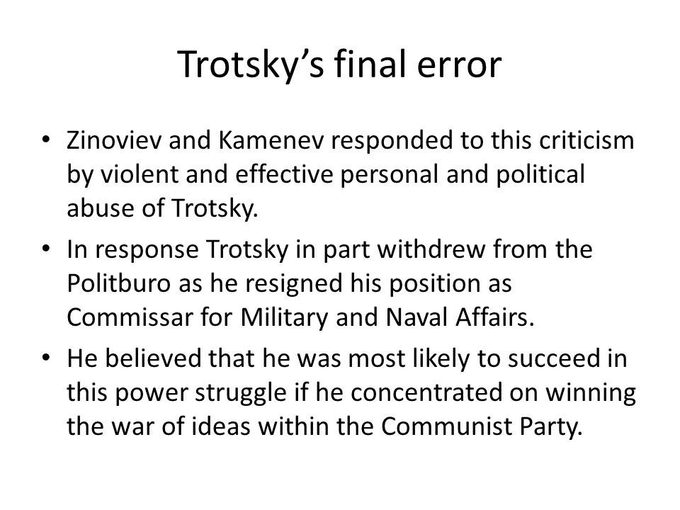 Trotsky's final errorZinoviev and Kamenev responded to this criticism by violent and effective personal and political abuse of Trotsky.