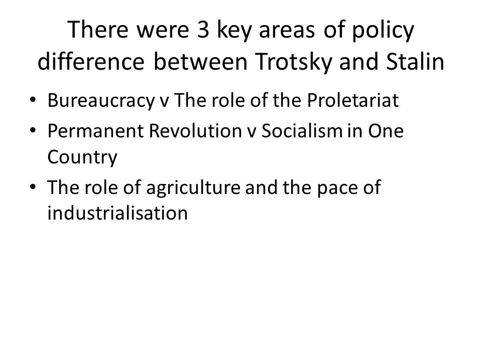 There were 3 key areas of policy difference between Trotsky and Stalin