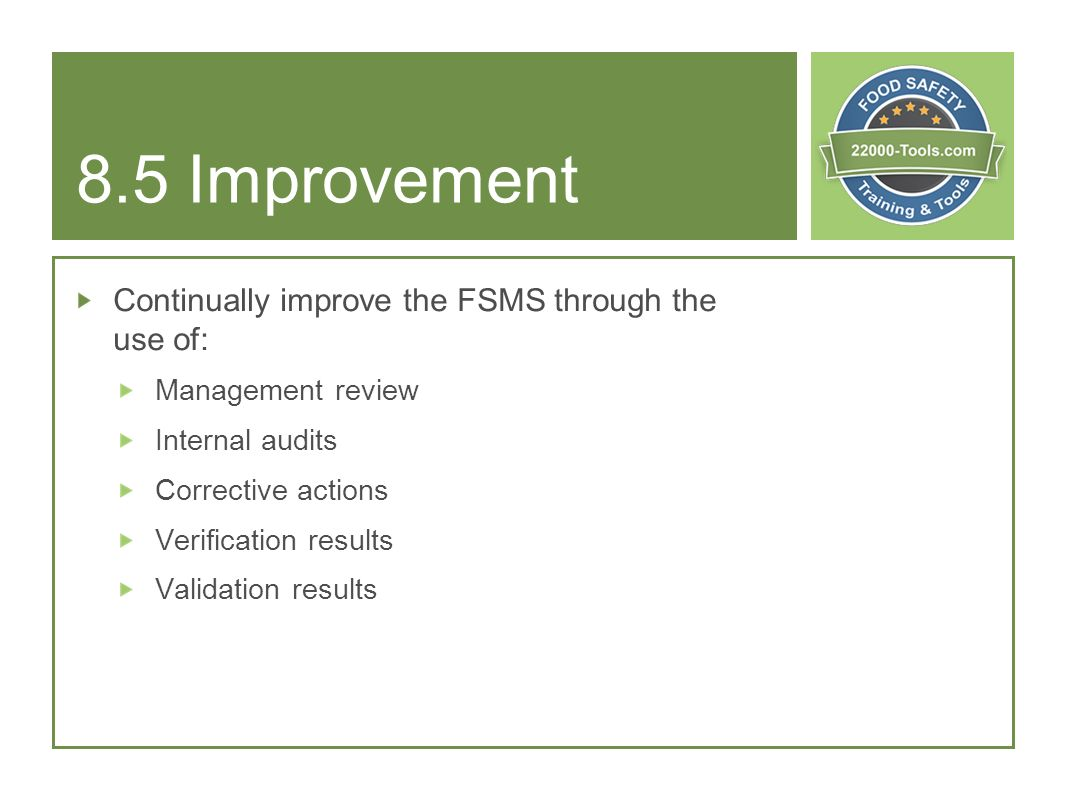 8.5 Improvement Continually improve the FSMS through the use of: