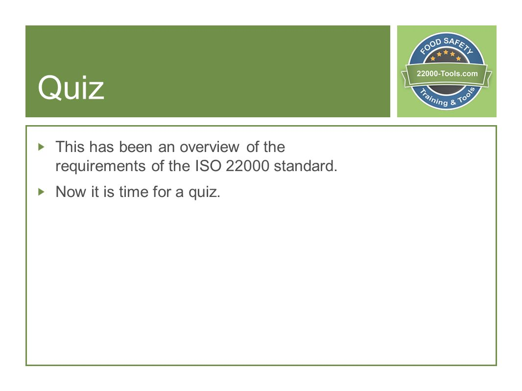 Quiz This has been an overview of the requirements of the ISO standard. Now it is time for a quiz.