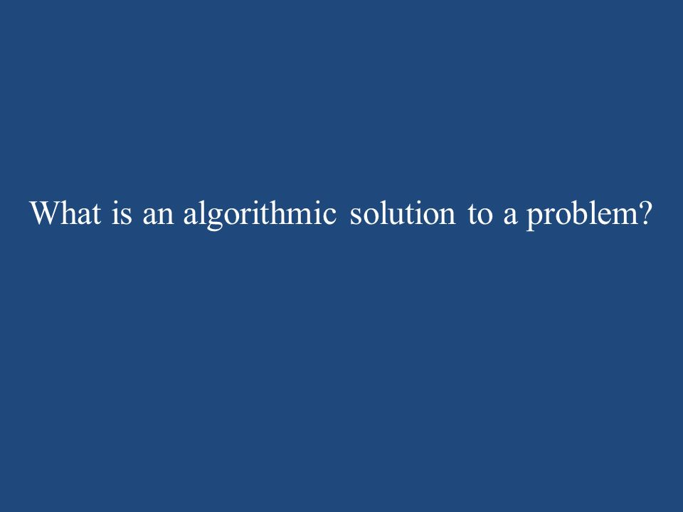 What is an algorithmic solution to a problem