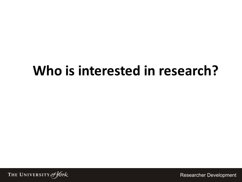 Who is interested in research