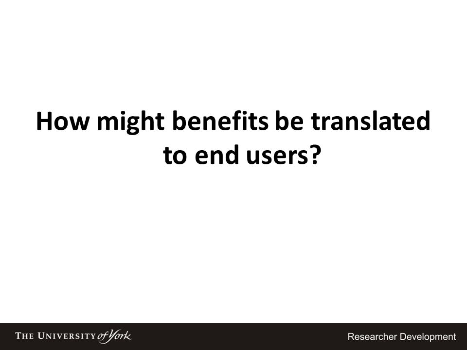 How might benefits be translated to end users