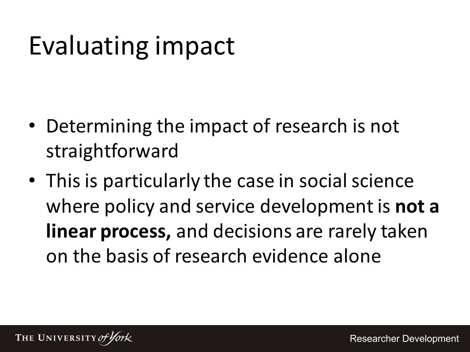 Evaluating impact Determining the impact of research is not straightforward.