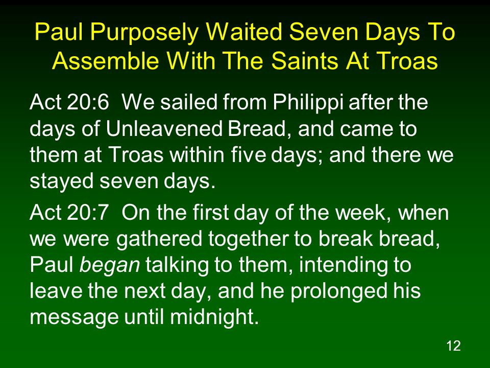 Paul Purposely Waited Seven Days To Assemble With The Saints At Troas