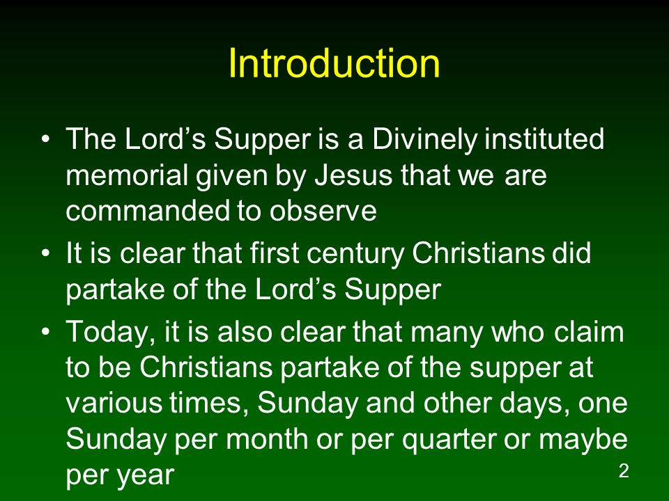 Introduction The Lord's Supper is a Divinely instituted memorial given by Jesus that we are commanded to observe.