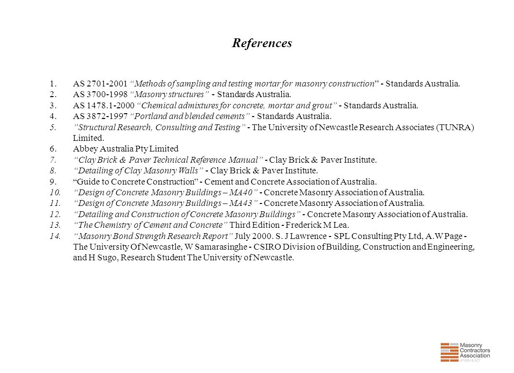References AS 2701-2001 Methods of sampling and testing mortar for masonry construction - Standards Australia.