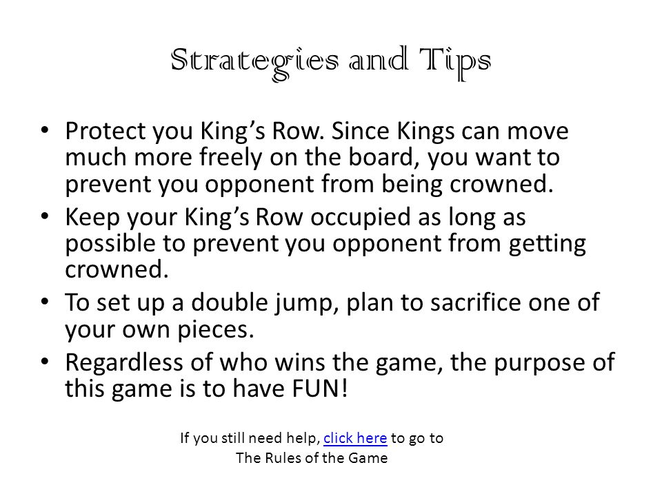 If you still need help, click here to go to The Rules of the Game