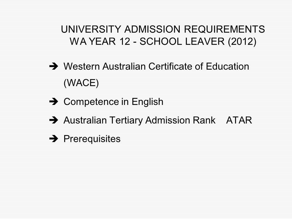 UNIVERSITY ADMISSION REQUIREMENTS WA YEAR 12 - SCHOOL LEAVER (2012)