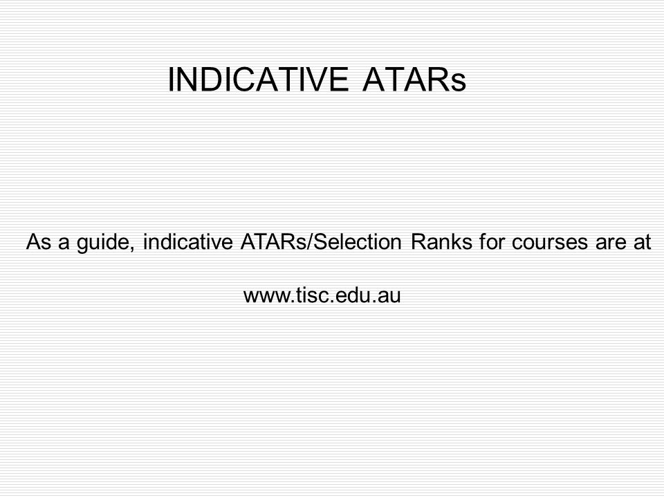 As a guide, indicative ATARs/Selection Ranks for courses are at