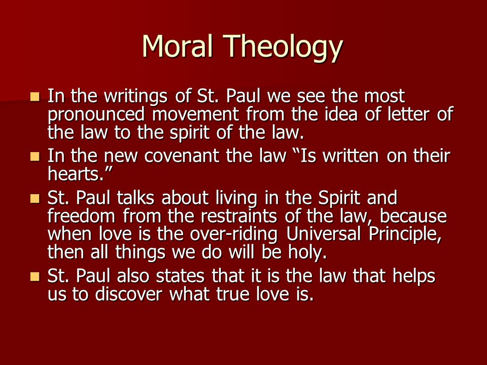 Moral Theology In the writings of St. Paul we see the most pronounced movement from the idea of letter of the law to the spirit of the law.