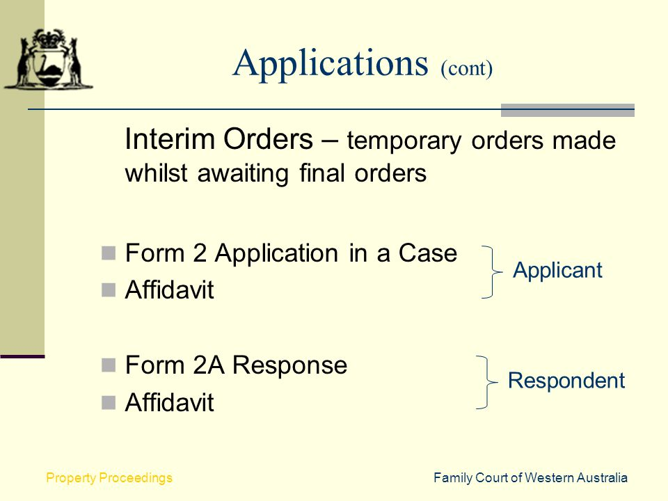 Applications (cont) Interim Orders – temporary orders made whilst awaiting final orders. Form 2 Application in a Case.