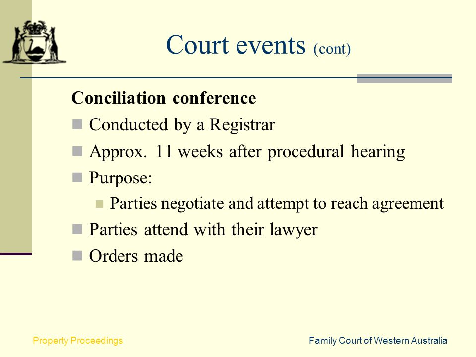 Court events (cont) Conciliation conference Conducted by a Registrar