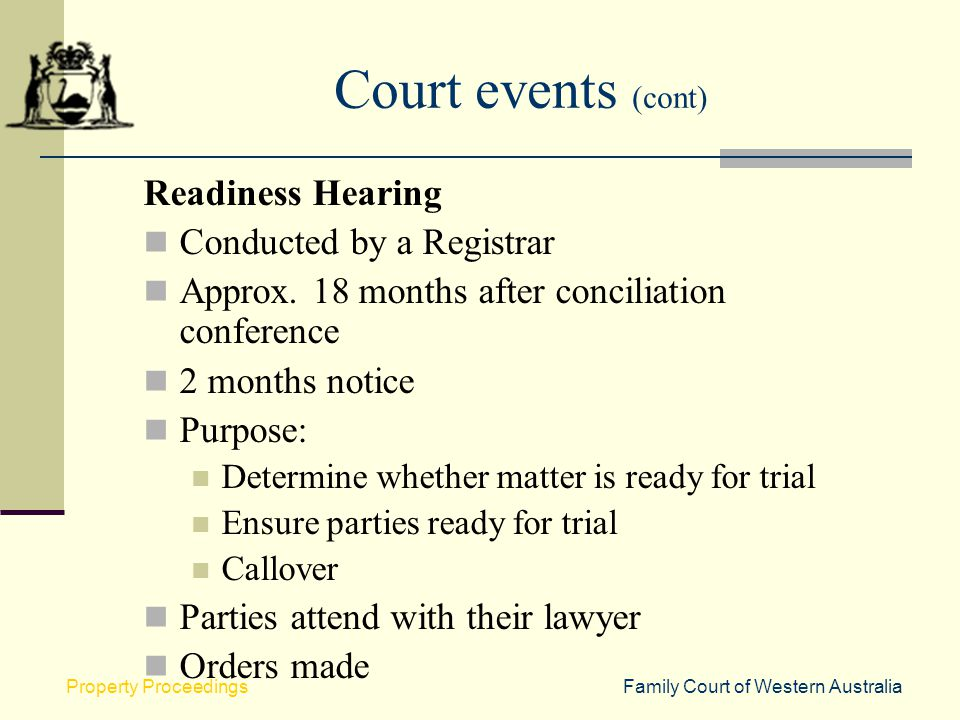 Court events (cont) Readiness Hearing Conducted by a Registrar