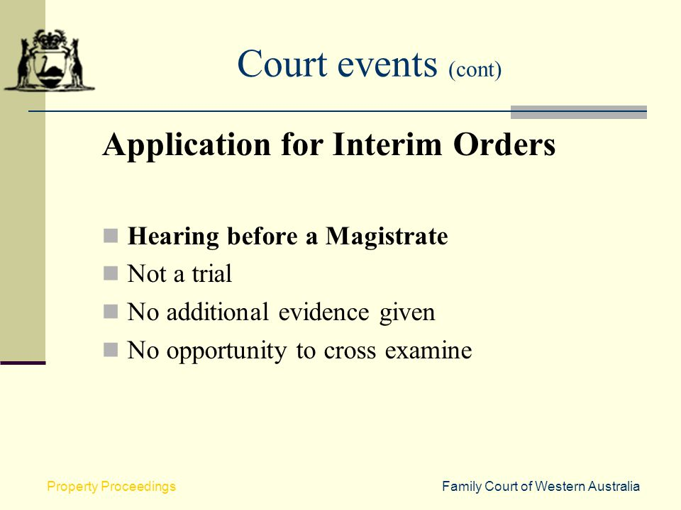 Court events (cont) Application for Interim Orders