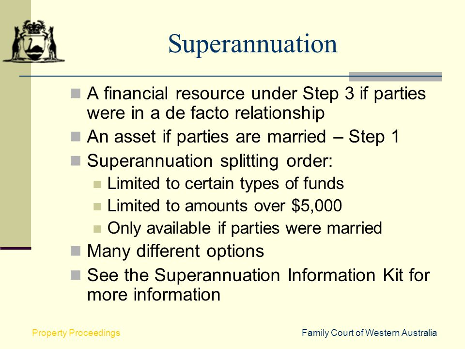 Superannuation A financial resource under Step 3 if parties were in a de facto relationship. An asset if parties are married – Step 1.