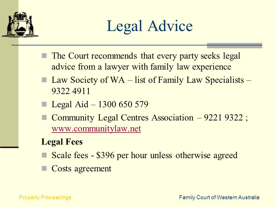 Legal Advice The Court recommends that every party seeks legal advice from a lawyer with family law experience.