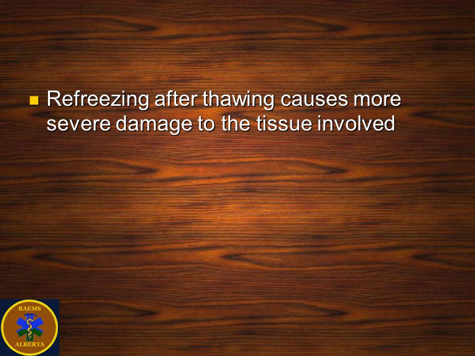 Refreezing after thawing causes more severe damage to the tissue involved